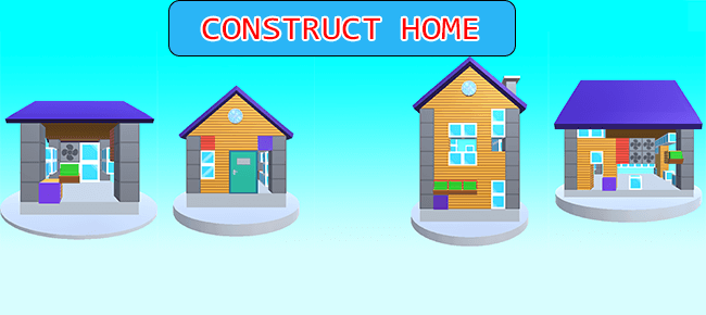 CONSTRUCT HOME